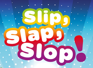 Slip, Slap, Slop!